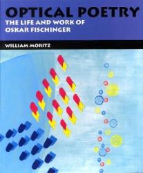 William Moritz: Optical Poetry: The Life and Work of Oskar Fischinger