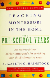 Elizabeth G. Hainstock: Teaching Montessori in the Home: Pre-School Years : The Pre-School Years (Teaching Montessori in the Home)