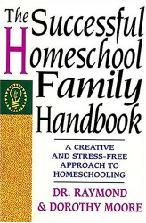 Dorothy Moore: The Successful Homeschool Family Handbook