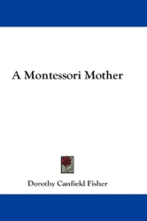 Dorothy Canfield Fisher: A Montessori Mother