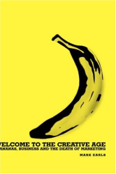 Mark  Earls: The Welcome to the Creative Age - Bananas, Business and the Death of Marketing