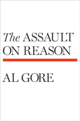 Al Gore: The Assault on Reason