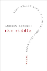 Andrew Razeghi: The Riddle: Where Ideas Come From and How to Have Better Ones