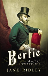 Jane Ridley: Bertie: A Life of Edward VII
