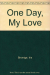 Iris Bromige: One Day, My Love