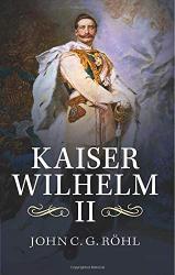 John C G Röhl: Kaiser Wilhelm Ii: A Concise Life