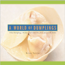 Brian Yarvin: A World of Dumplings: Filled Dumplings, Pockets & Little Pies from around the Globe