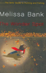 Melissa Bank: The Wonder Spot