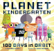 Sue Ganz-Schmitt: Planet Kindergarten: 100 Days in Orbit