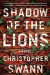 Christopher Swann: Shadow of the Lions: A Novel