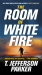 T. Jefferson Parker: The Room of White Fire (A Roland Ford Novel Book 1)