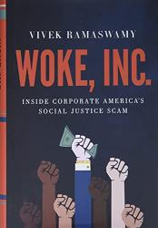 Ramaswamy, Vivek: Woke, Inc.: Inside Corporate America's Social Justice Scam