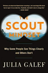 Galef, Julia: The Scout Mindset: Why Some People See Things Clearly and Others Don't