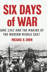Michael Oren: Six Days of War: June 1967 and the Making of the Modern Middle East