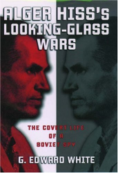G. Edward White: Alger Hiss's Looking-Glass Wars: The Covert Life of a Soviet Spy