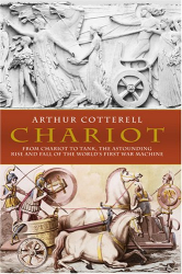 Arthur Cotterell: Chariot : The Astounding Rise and Fall of the World's First War Machine