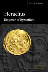 Walter E. Kaegi: Heraclius, Emperor of Byzantium