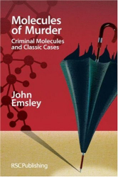 John Emsley: Molecules of Murder: Criminal Molecules and Classic Cases