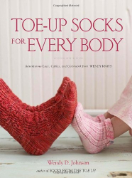 Wendy D. Johnson: Toe-Up Socks for Every Body: Adventurous Lace, Cables, and Colorwork from Wendy Knits