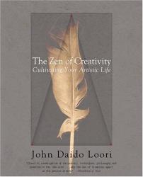 John Daido Loori: The Zen of Creativity: Cultivating Your Artistic Life