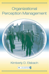 Kimberly D. Elsbach: Organizational Perception Management