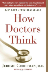 Jerome Groopman: How Doctors Think