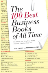 Jack Covert: The 100 Best Business Books of All Time: What They Say, Why They Matter, and How They Can Help You