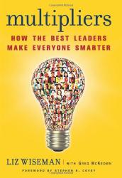 Liz Wiseman: Multipliers: How the Best Leaders Make Everyone Smarter