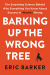 Eric Barker: Barking Up the Wrong Tree: The Surprising Science Behind Why Everything You Know About Success Is (Mostly) Wrong