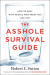 Robert I. Sutton: The Asshole Survival Guide: How to Deal With People Who Treat You Like Dirt