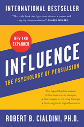Cialdini PhD, Robert B: Influence, New and Expanded: The Psychology of Persuasion