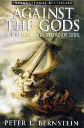 Peter L.  Bernstein: Against the Gods: The Remarkable Story of Risk