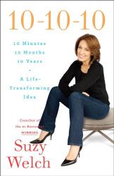 Suzy Welch: 10-10-10: A Life-Transforming Idea