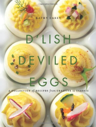 Kathy Casey: D'Lish Deviled Eggs: A Collection of Recipes from Creative to Classic