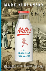 Mark Kurlansky: Milk!: A 10,000-Year Food Fracas