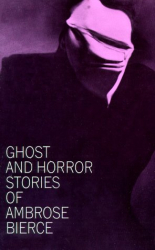 Ambrose Bierce: Ghost and Horror Stories of Ambrose Bierce