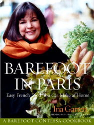 Ina Garten: Barefoot in Paris: Easy French Food You Can Make at Home