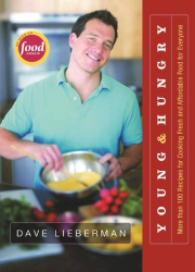 Dave Lieberman: Young and Hungry: More Than 100 Recipes for Cooking Fresh and Affordable Food for Everyone