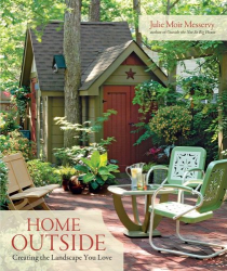 Julie Moir Messervy: Home Outside: Creating the Landscape You Love