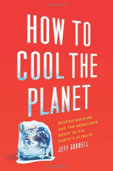 Jeff Goodell: How to Cool the Planet: Geoengineering and the Audacious Quest to Fix Earth's Climate
