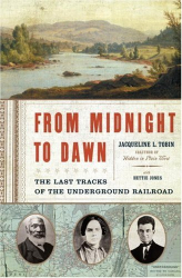 Jacqueline L. Tobin: From Midnight to Dawn: The Last Tracks of the Underground Railroad