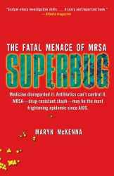 Maryn McKenna: Superbug: The Fatal Menace of MRSA