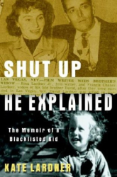 Kate Lardner: Shut Up He Explained: The Memoir of a Blacklisted Kid
