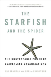 Ori Brafman: The Starfish and the Spider: The Unstoppable Power of Leaderless Organizations