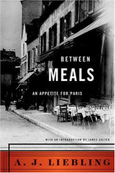 A. J. Liebling: Between Meals: An Appetite for Paris