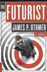 James P. Othmer: The Futurist: A Novel