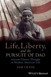 : Life, Liberty, and the Pursuit of Dao: Ancient Chinese Thought in Modern American Life (Blackwell Public Philosophy Series)