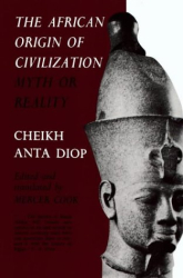 Cheikh Anta Diop: The African Origin of Civilization: Myth or Reality