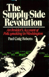 Paul Craig Roberts: Supply-Side Revolution: An Insider's Account of Policymaking in Washington