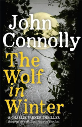 John Connolly: The Wolf in Winter (Charlie Parker 12)